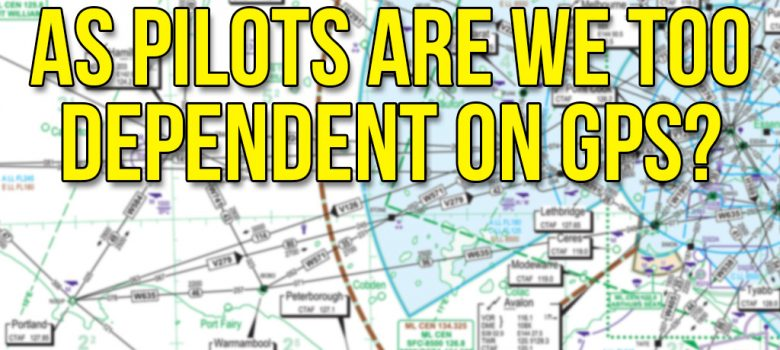 As pilots are we too dependent on GPS?