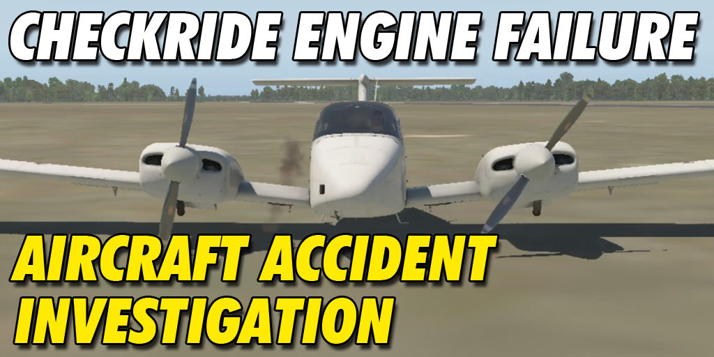 Checkride Engine Failure Air Crash Investigation