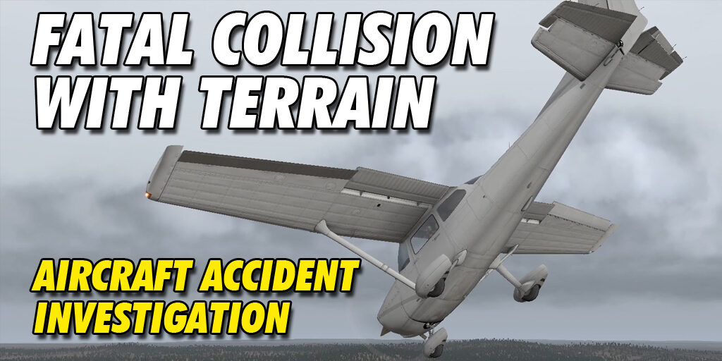 Cessna 172 Fatal Collision with Terrain Investigation