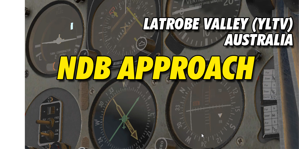 How to Fly NDB Approach at Latrobe Valley (YLTV)